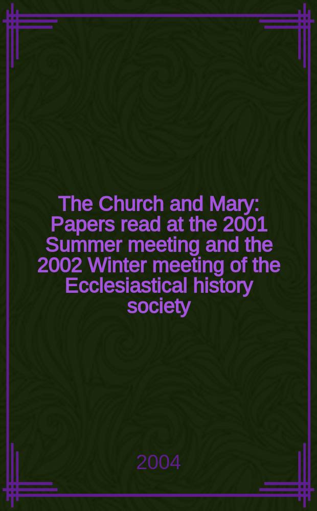 The Church and Mary : Papers read at the 2001 Summer meeting and the 2002 Winter meeting of the Ecclesiastical history society = Церковь и Мария