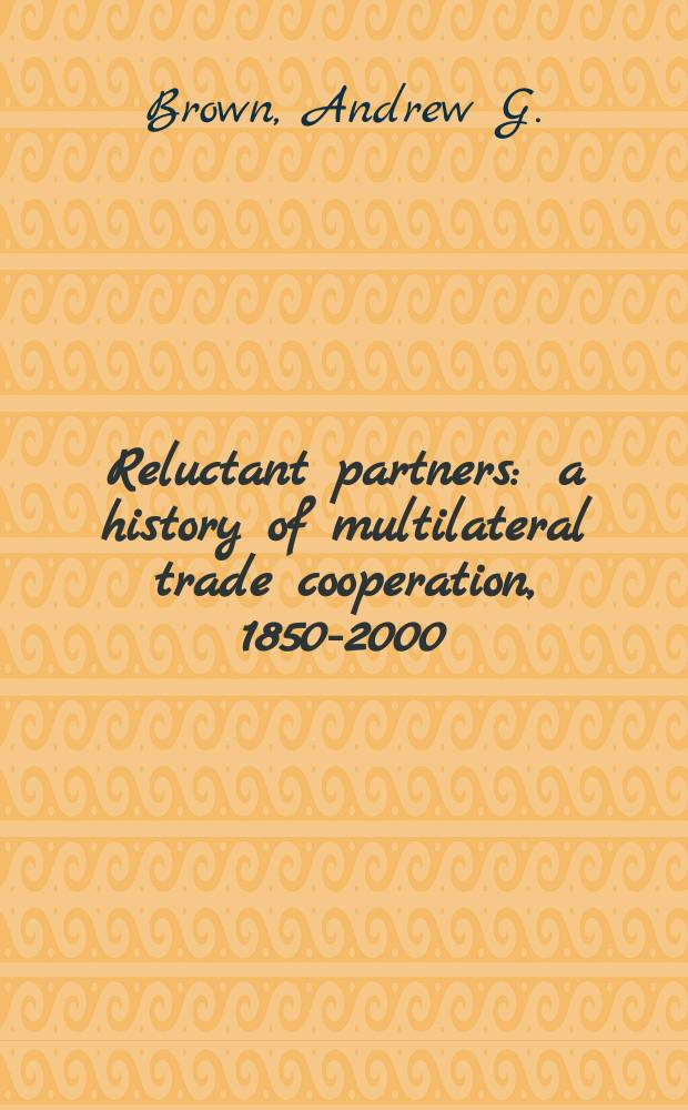 Reluctant partners : a history of multilateral trade cooperation, 1850-2000 = История внешней торговли
