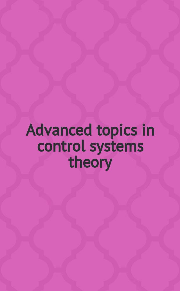Advanced topics in control systems theory : lecture notes from FAP 2004