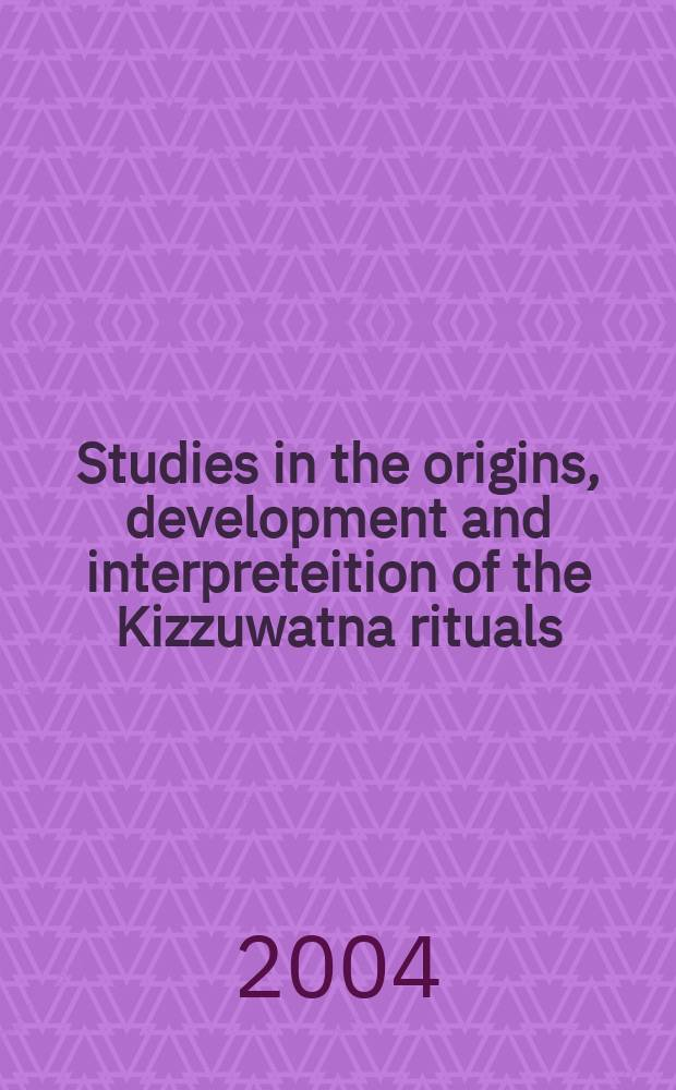 Studies in the origins, development and interpreteition of the Kizzuwatna rituals = Труды о происхождении, развитии и интерпретации киззуватнанских ритуалов