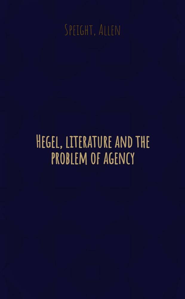 Hegel, literature and the problem of agency = Гегель, литература и прблемы деятельности