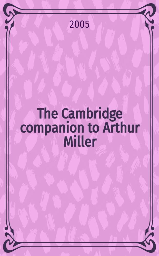 The Cambridge companion to Arthur Miller = Кембриджский справочник ,посвященный жизни и творчеству Артура Миллера