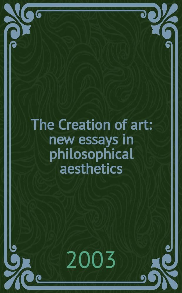 The Creation of art : new essays in philosophical aesthetics = Создание искусства. Новый взгляд на эстетику философии