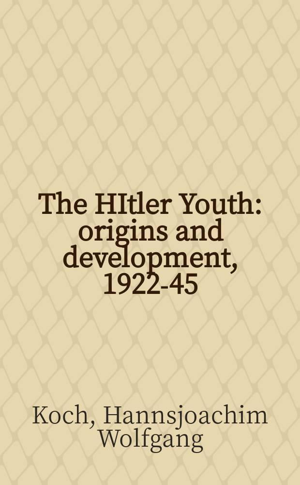 The HItler Youth : origins and development, 1922-45 = Гителеровская молодежь: источники и развитие, 1922-45