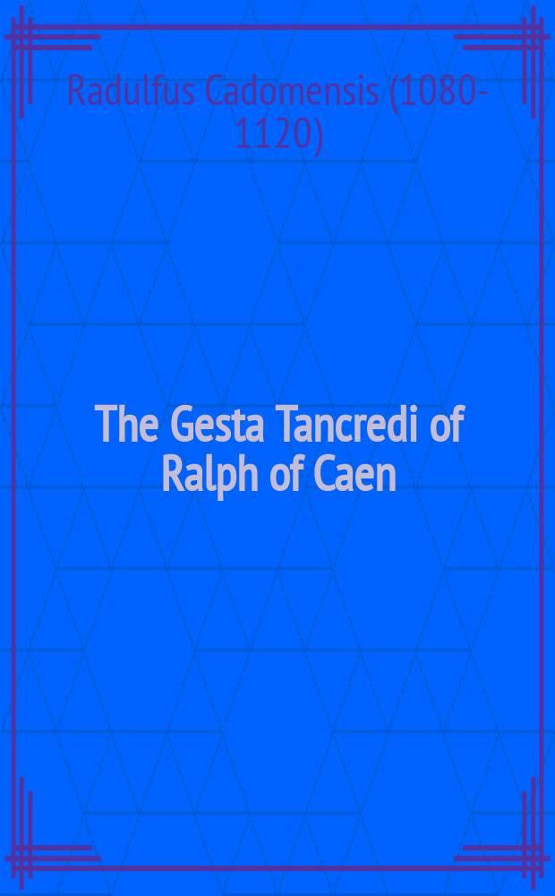 The Gesta Tancredi of Ralph of Caen : a history of the Normans on the First Crusade = Танкред: История норманов в Первом крестовом походе