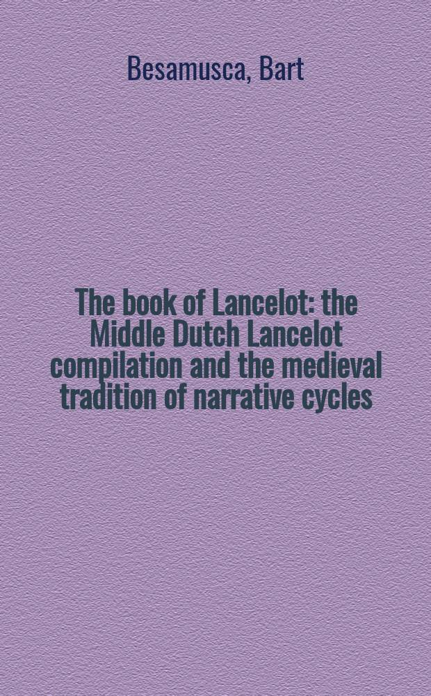 The book of Lancelot : the Middle Dutch Lancelot compilation and the medieval tradition of narrative cycles = Книга Ланселота