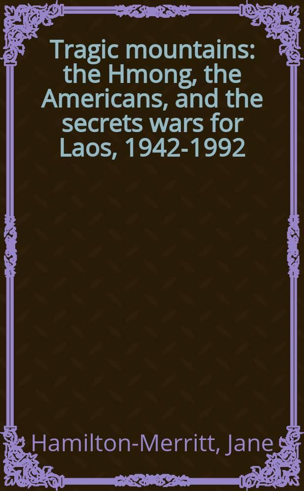 Tragic mountains : the Hmong, the Americans, and the secrets wars for Laos, 1942-1992 = Трагические горы: горные моны(народ) и секретные войны в Лаосе, 1942-1992
