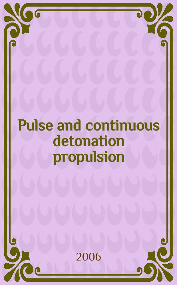 Pulse and continuous detonation propulsion : selected papers presented at the Fourth International colloquium, St. Petersburg, 2004