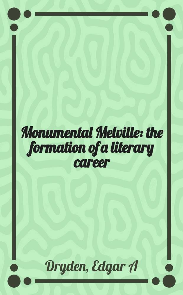 Monumental Melville : the formation of a literary career = Монументальный Мелвилл: формирование литературной карьеры