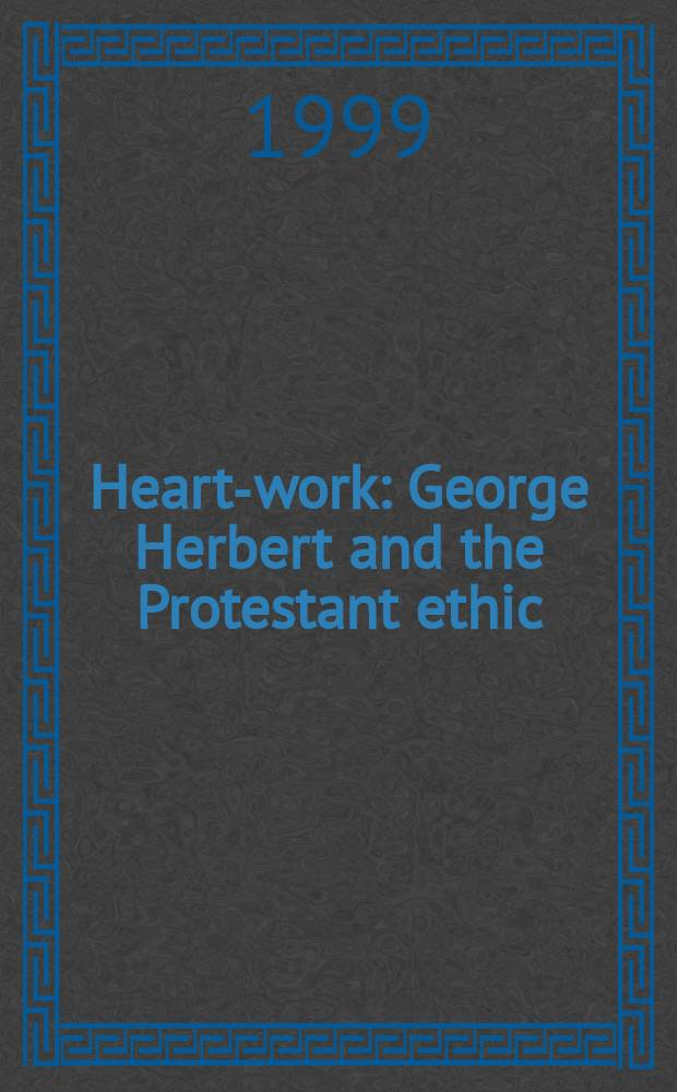 Heart-work : George Herbert and the Protestant ethic = Душа-труд