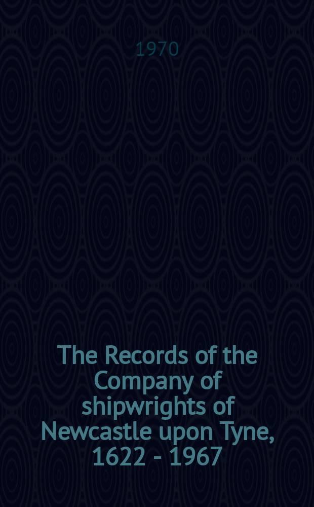 The Records of the Company of shipwrights of Newcastle upon Tyne, 1622 - 1967 = Летопись судостроительной компании в Ньюкасле 1622 - 1967