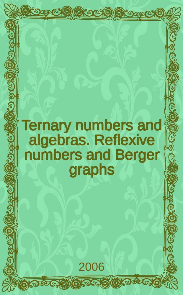 Ternary numbers and algebras. Reflexive numbers and Berger graphs
