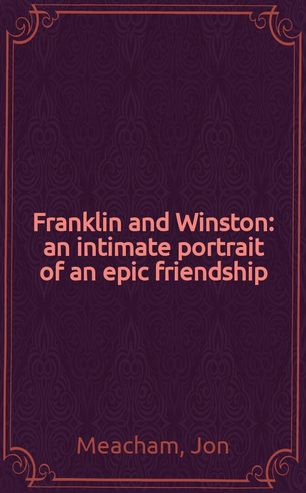 Franklin and Winston : an intimate portrait of an epic friendship = Франклин и Уинстон