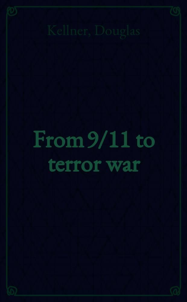 From 9/11 to terror war : the dangers of the Bush legacy = От 11 сентября к войне с террором. Угроза правлению Буша