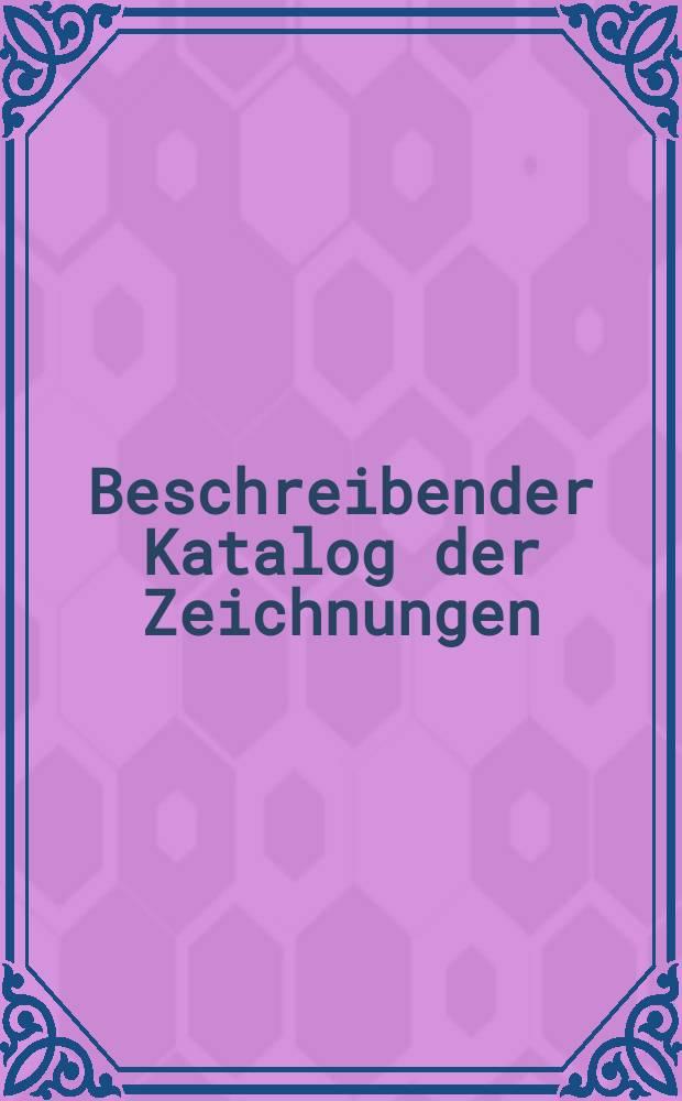 Beschreibender Katalog der Zeichnungen = Описательный каталог рисунков
