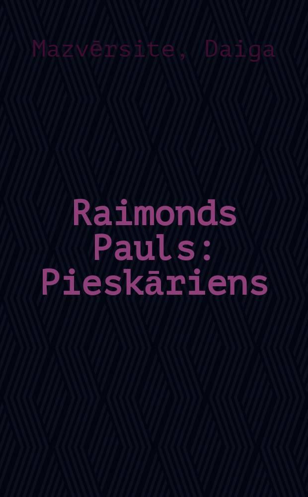 Raimonds Pauls : Pieskāriens : Raimonds Pauls un latviešu mūzikas kultūra = Раймонд Паулс
