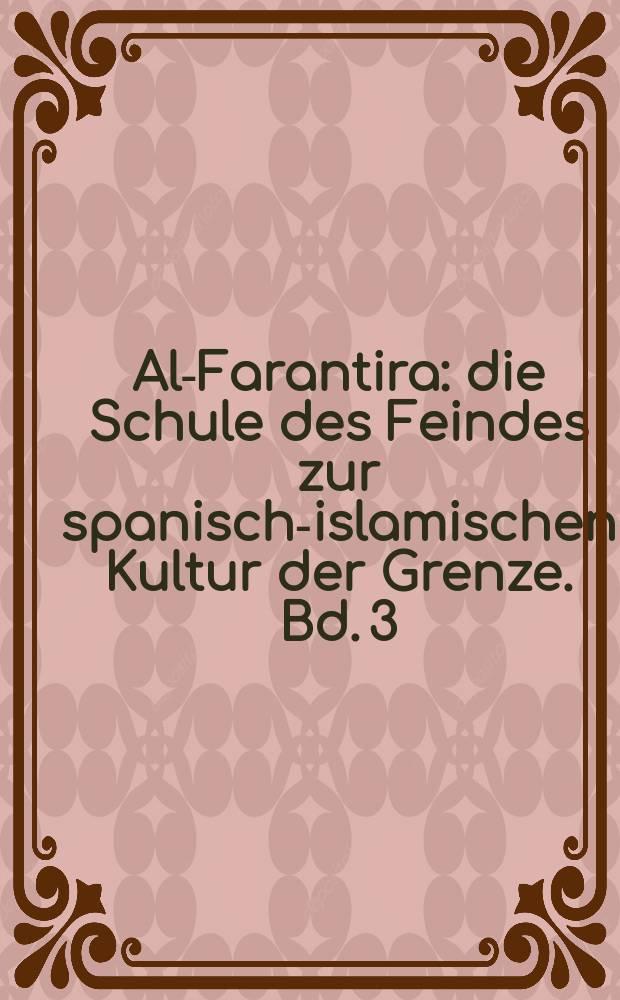 Al-Farantira : die Schule des Feindes zur spanisch-islamischen Kultur der Grenze. Bd. 3 : Auf dem weg in die Neuzeit