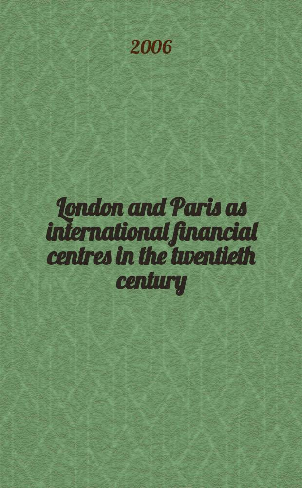 London and Paris as international financial centres in the twentieth century : originated from the Third Anglo-French business history conference, at the London School of economics, on 4-6 April 2001 = Лондон и Париж финансовые центры