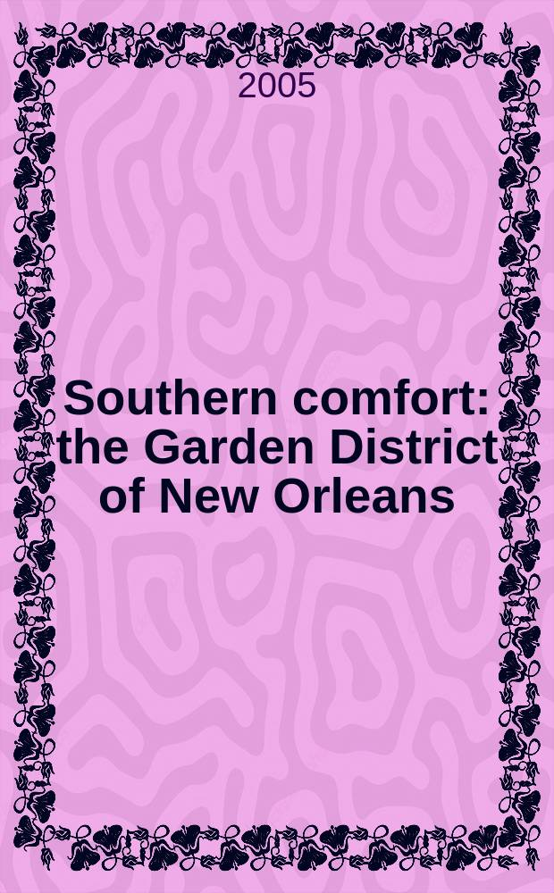 Southern comfort : the Garden District of New Orleans = Южный комфорт.Парковый район в Новом Орлеане.