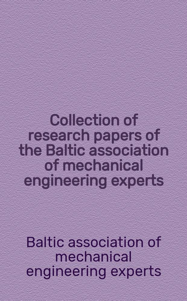 Collection of research papers of the Baltic association of mechanical engineering experts