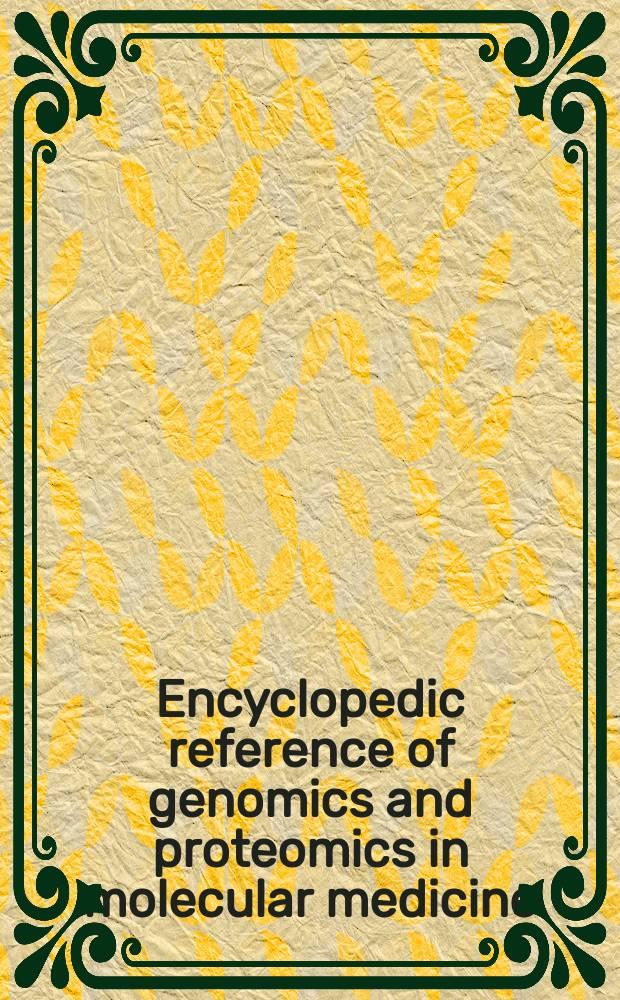 Encyclopedic reference of genomics and proteomics in molecular medicine = Энциклопедический справочник геномики протеомики в молекулярной медицине