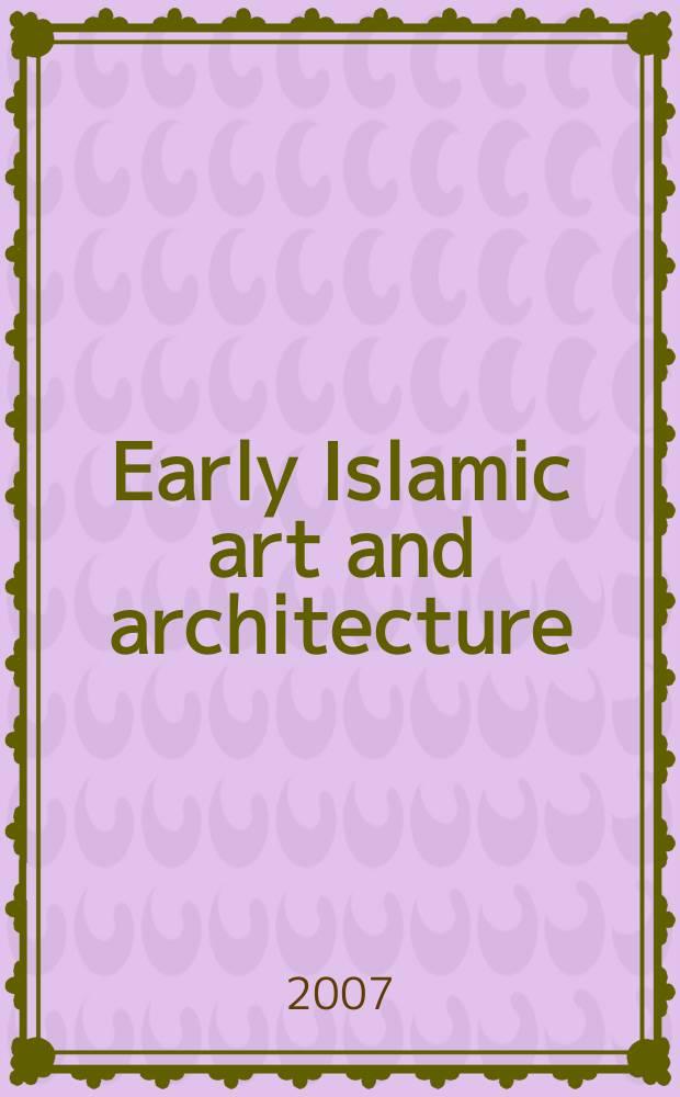 Early Islamic art and architecture = Раннее исламское искусство и архитектура