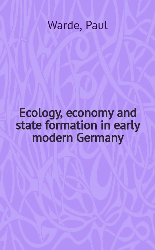 Ecology, economy and state formation in early modern Germany = Экология, экономика и образование раннего государства современной Германии