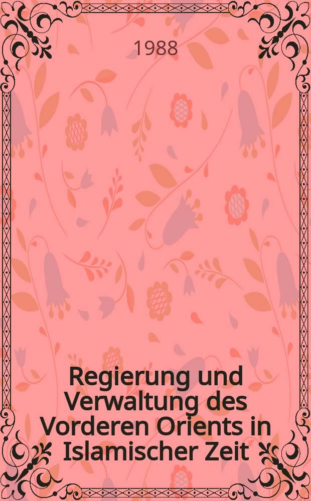 Regierung und Verwaltung des Vorderen Orients in Islamischer Zeit = Правительство и администрация Ближнего Востока во времена ислама
