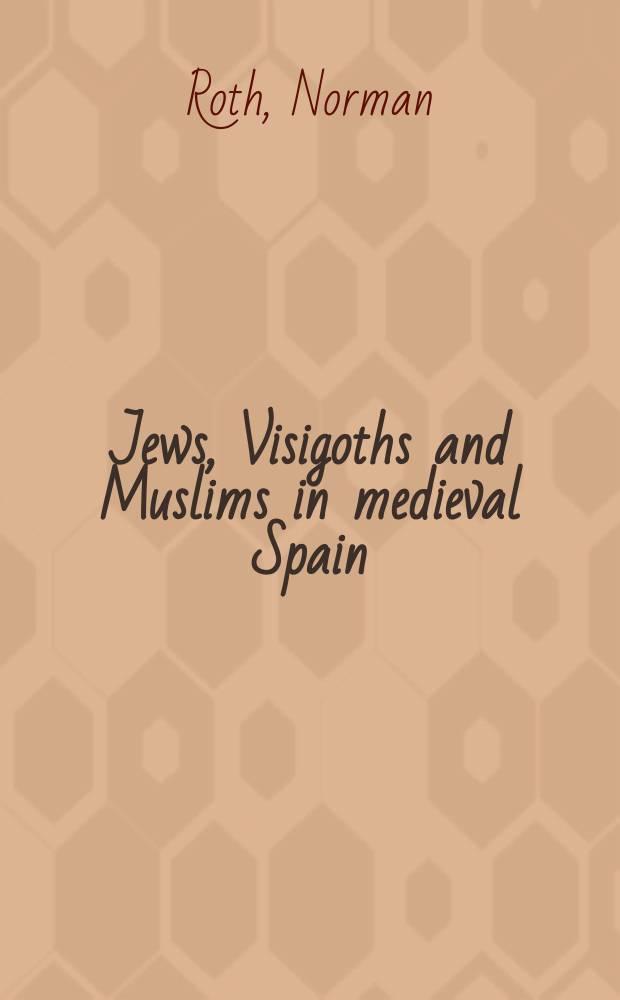 Jews, Visigoths and Muslims in medieval Spain : cooperation and conflict = Евреи, вестготы и мусульмане в средневековой Испании: сотрудничество и конфликт
