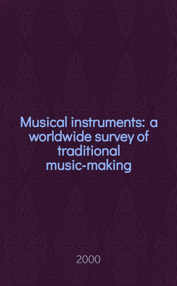 Musical instruments : a worldwide survey of traditional music-making : an album = Музыкальные инструменты