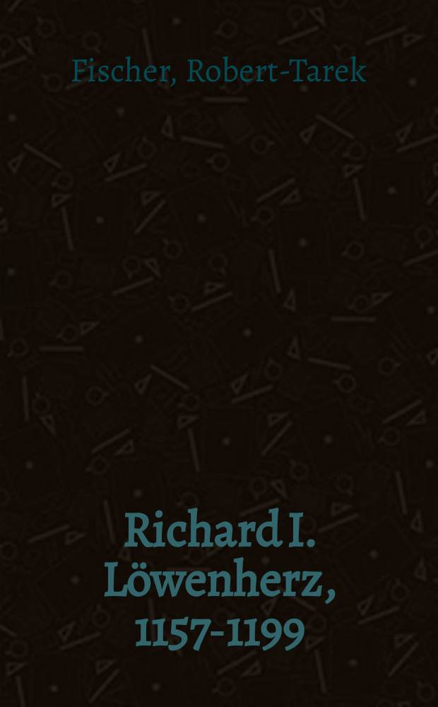 Richard I. Löwenherz, 1157-1199 : Mythos und Realität = Ричард I Львиное Сердце, 1157-1199: мифы и реальность