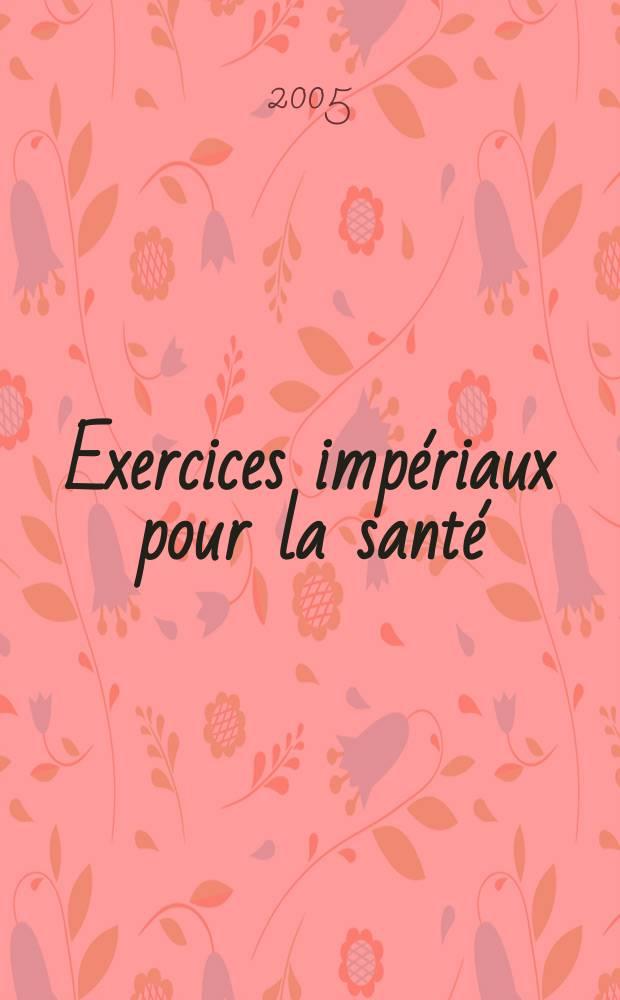 Exercices impériaux pour la santé = Насущные упражнения для здоровья
