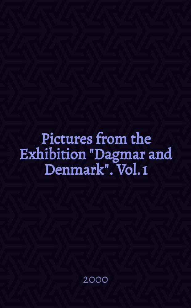 """Pictures from the Exhibition """"Dagmar and Denmark"""". Vol. 1"""