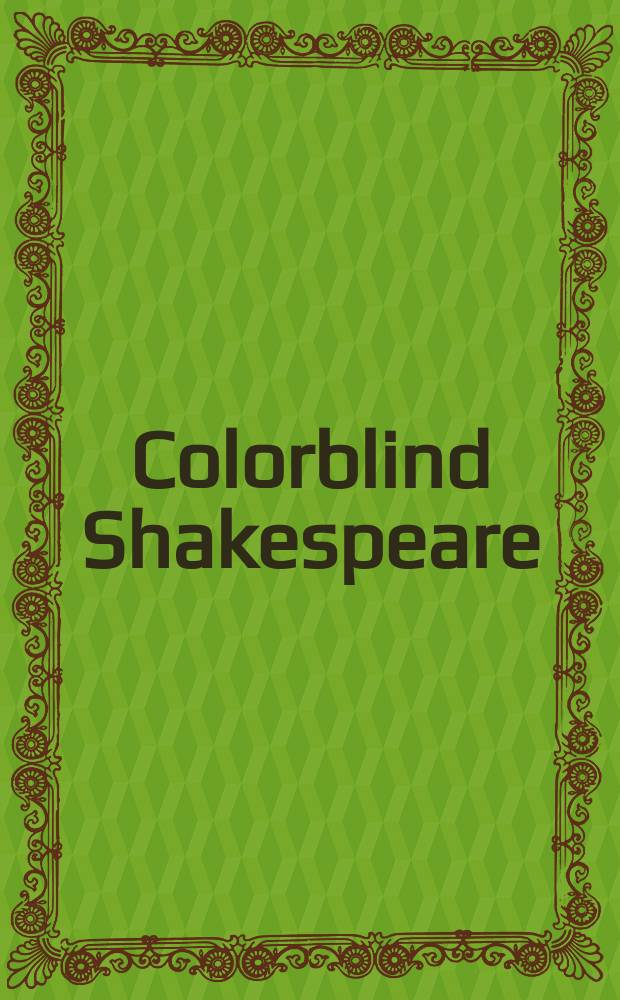 Colorblind Shakespeare : new perspectives on race and performance = Дальтонизм Шекспира