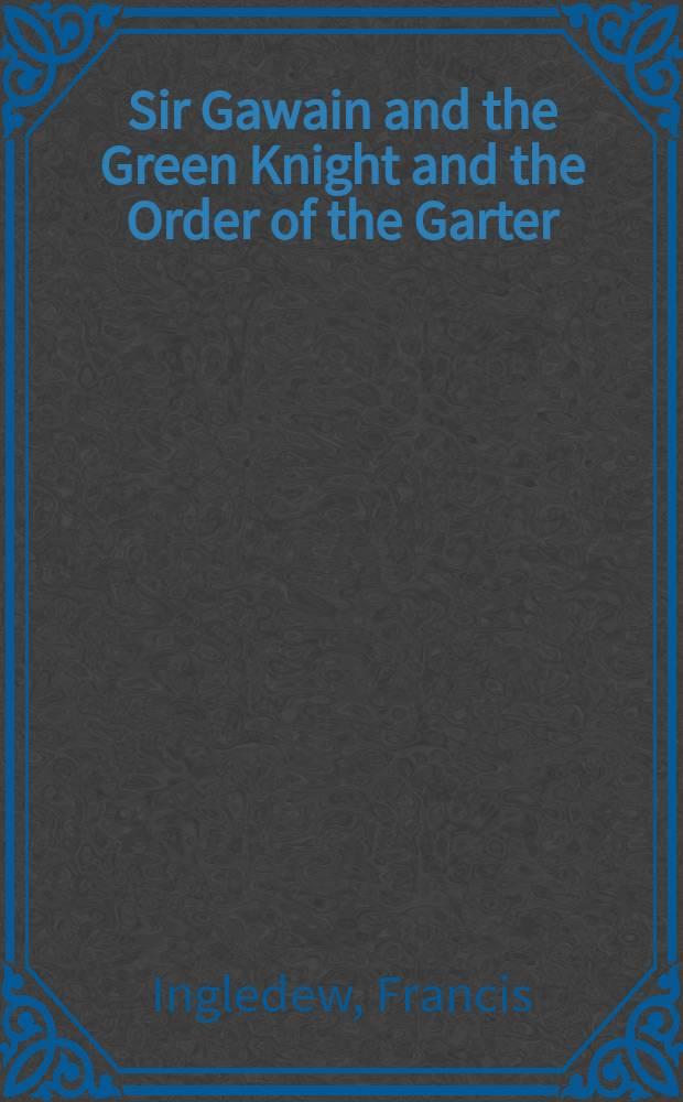 "Sir Gawain and the Green Knight and the Order of the Garter = ""Сэр Гэвейн и Зеленый рыцарь"" и орден Подвязки"