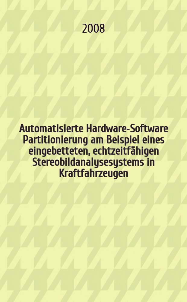 Automatisierte Hardware-Software Partitionierung am Beispiel eines eingebetteten, echtzeitfähigen Stereobildanalysesystems in Kraftfahrzeugen : Dissertation