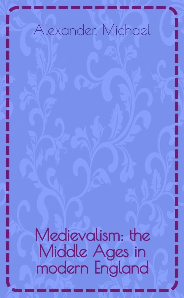 Medievalism : the Middle Ages in modern England = Медиевистика - Средние века в современной Англии