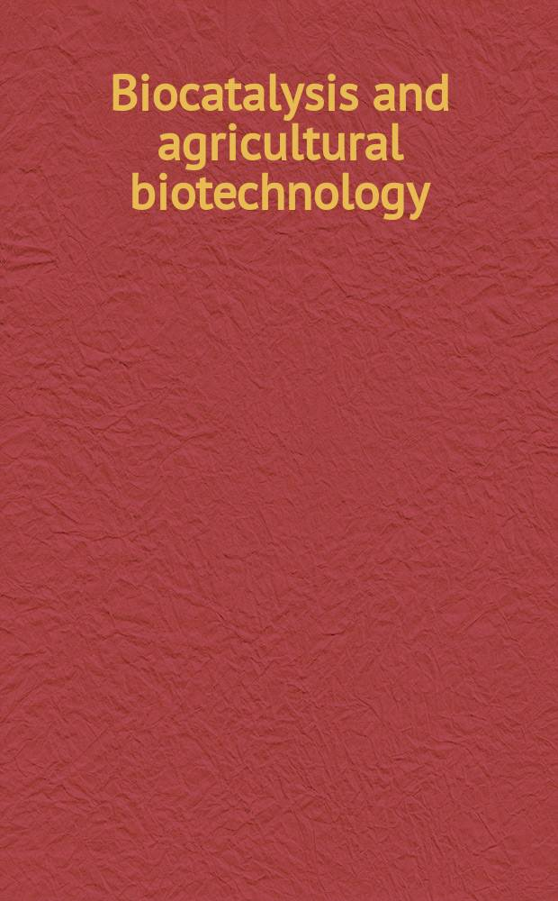 Biocatalysis and agricultural biotechnology : selected papers presented at the Third International symposium on biocatalysis and biotechnology held at the National Chung Hsing university (NCHU), Taichung, Taiwan, on November 28-30, 2007 = Биокатализ и сельскохозяйственные биотехнологии