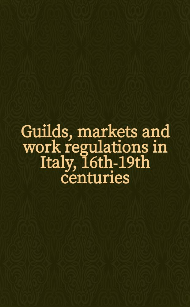 Guilds, markets and work regulations in Italy, 16th-19th centuries = Гильдии, рынки и регулирование труда в Италии 16 - 19вв.