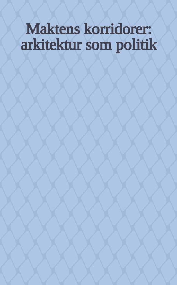 Maktens korridorer : arkitektur som politik : fra Norsk forms årskonferanse, 7.1.98 = В коридорах власти: Архитектура как политика