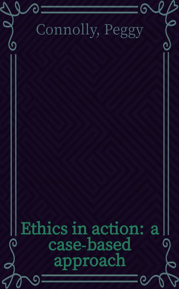 Ethics in action : a case-based approach = Этика в действии