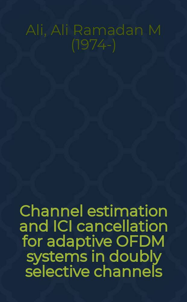 Channel estimation and ICI cancellation for adaptive OFDM systems in doubly selective channels : Dissertation