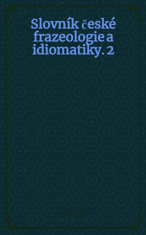 Slovník české frazeologie a idiomatiky. 2 : VÝrazy neslovesné = Неглагольные выражения