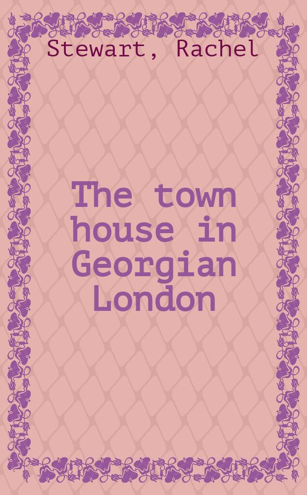 The town house in Georgian London = Таунхаусы в Лондоне во времена Георга