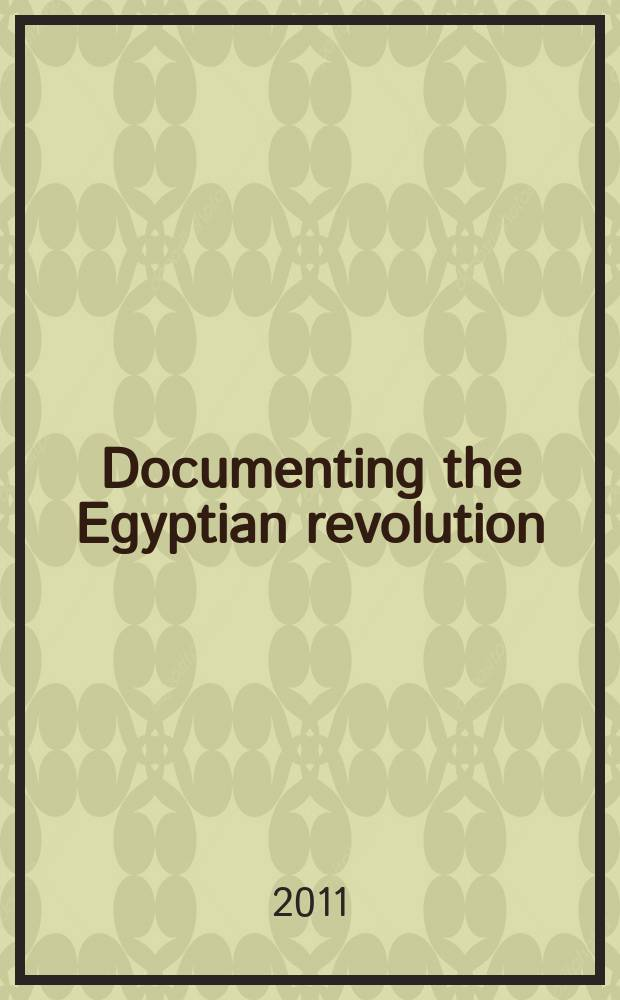Documenting the Egyptian revolution : a selection of articles from local and international newspapers = Документируя революцию в Египте