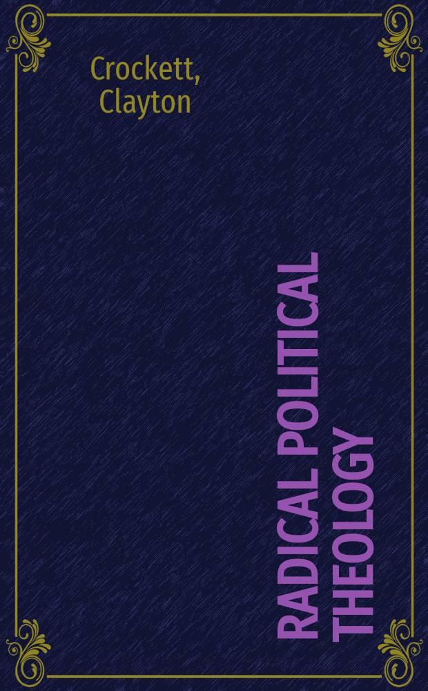 Radical political theology : religion and politics after liberalism = Радикальная политическая теология