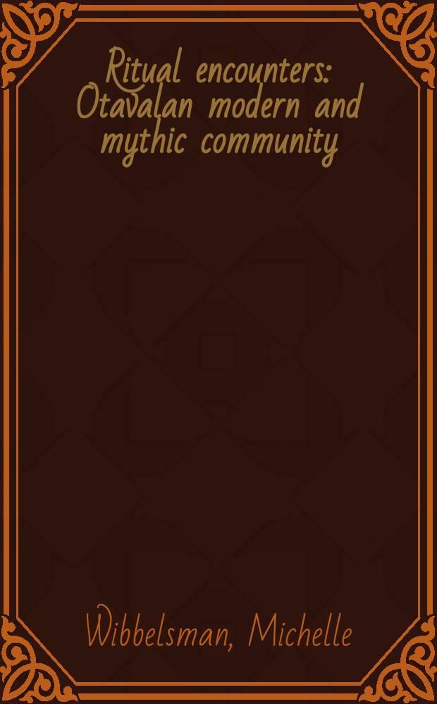 Ritual encounters : Otavalan modern and mythic community = Границы ритуала: Современные Отавалан и мистическое сообщество