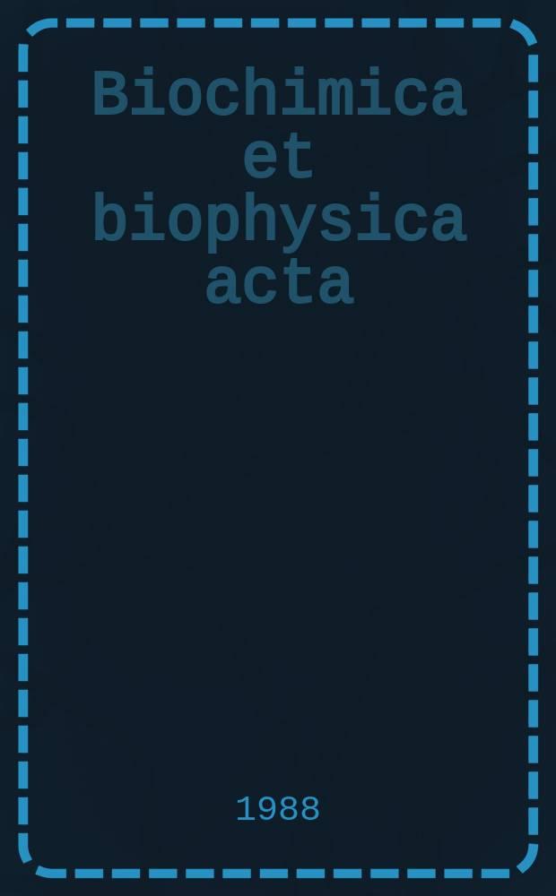 Biochimica et biophysica acta : International journal of biochemistry and biophysics. Vol.950 №3