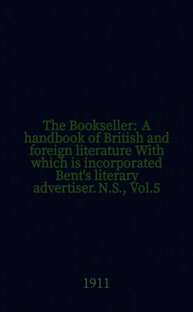 The Bookseller : A handbook of British and foreign literature With which is incorporated Bent's literary advertiser. N.S., Vol.5(55), №122(745)
