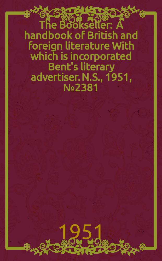 The Bookseller : A handbook of British and foreign literature With which is incorporated Bent's literary advertiser. N.S., 1951, №2381